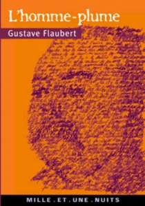 L'homme-plume - Gustave Flaubert