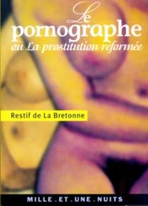 Le pornographe ou La prostitution réformée - Nicolas-EdmeRétif de La Bretonne