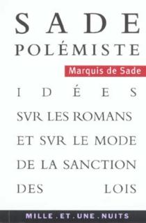 Sade polémiste : idées sur les romans et sur le mode de la sanction des lois - Donatien Alphonse François deSade