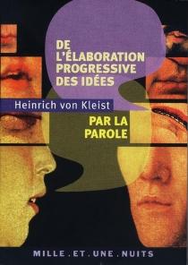 De l'élaboration progressive des idées par la parole - Heinrich vonKleist