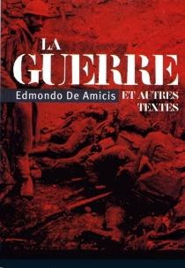 La guerre : et autres textes - EdmondoDe Amicis