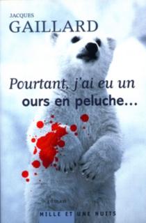 Pourtant, j'ai eu un ours en peluche - JacquesGaillard