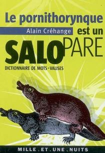 Le pornithorynque est un salopare : dictionnaire de mots-valises - AlainCréhange