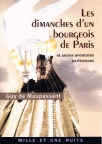 Les dimanches d'un bourgeois de Paris et autres aventures parisiennes - Guy deMaupassant