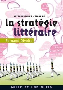 Introduction à l'étude de la stratégie littéraire - FernandDivoire