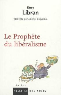 Le prophète du libéralisme - MichelPiquemal