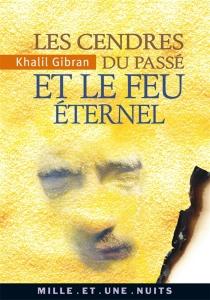 Les cendres du temps et le feu éternel - KhalilGibran