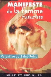 Manifeste de la femme futuriste| Suivi de Amour et luxure| Suivi de Manifeste futuriste de la luxure - Valentine deSaint-Point