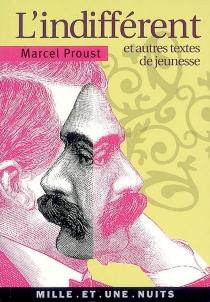 L'indifférent : et autres textes de jeunesse - MarcelProust