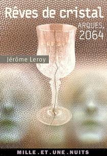 Rêves de cristal : Arques, 2064 - JérômeLeroy