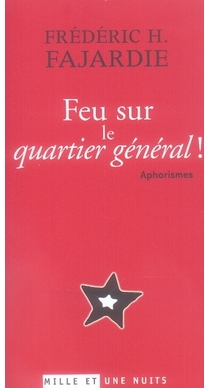 Feu sur le quartier général ! : aphorismes - Frédéric-H.Fajardie