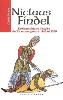 Niclaus Findel ou L'extraordinaire histoire de Strasbourg entre 1248 et 1349 - CharlyDamm