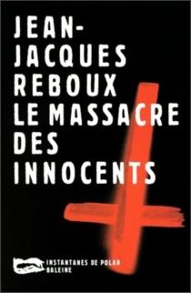 Le massacre des innocents - Jean-JacquesReboux