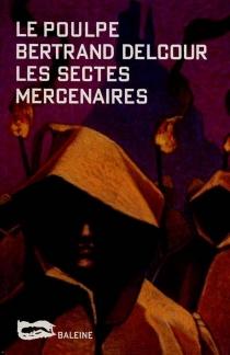 Les sectes mercenaires - BertrandDelcour