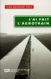 J'ai fait l'aérotrain - Jean-BernardPouy