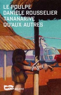 Tananarive qu'aux autres - DanièleRousselier