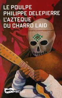 L'Aztèque du Charro Laid - PhilippeDelepierre