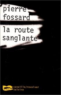 La route sanglante - PierreFossard