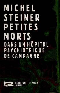 Petites morts dans un hôpital psychiatrique de campagne - MichelSteiner
