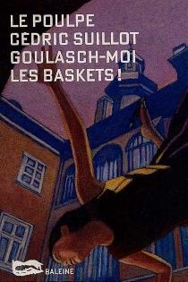 Goulash-moi les baskets - CédricSuillot