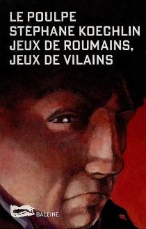 Jeux de Roumains, jeu de vilains - StéphaneKoechlin