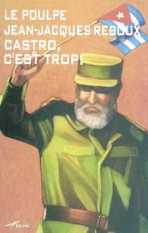 Castro c'est trop ! - Jean-JacquesReboux