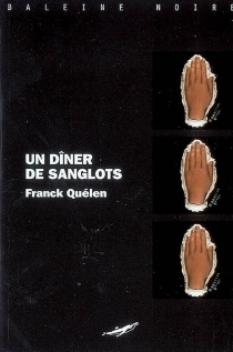 Un dîner de sanglots - FranckQuélen