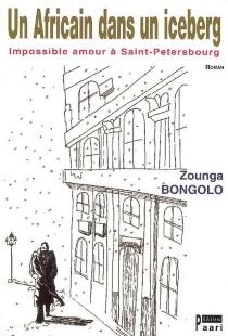 Un Africain dans un iceberg : impossible amour à Saint-Pétersbourg - ZoungaBongolo