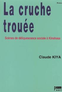 La cruche trouée : scènes de déliquescence sociale à Kinshasa - ClaudeKiya