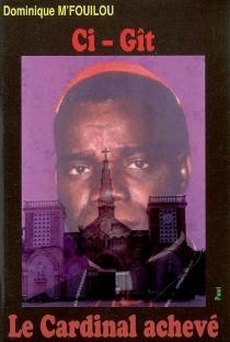 Ci-gît le cardinal achevé - DominiqueM'Fouilou