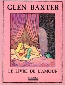 Le livre de l'amour - GlenBaxter