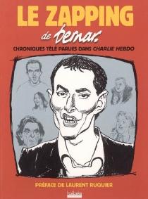 Le zapping de Bernar : chroniques télé parues dans Charlie Hebdo - Bernar
