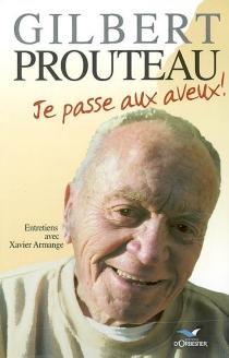 Gilbert Prouteau : je passe aux aveux : entretiens avec Xavier Armange - XavierArmange