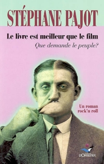 Le livre est meilleur que le film : que demande la peuple ? : un roman rock'n roll - StéphanePajot