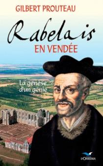 Rabelais en Vendée : la genèse d'un génie - GilbertProuteau