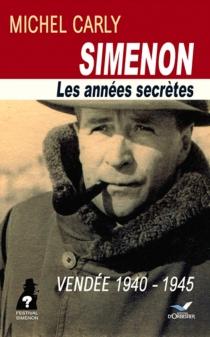 Simenon, les années secrètes : Vendée 1940-1945 - MichelCarly