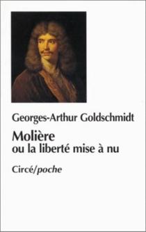Molière ou La liberté mise à nu - Georges-ArthurGoldschmidt