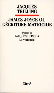 James Joyce ou L'écriture matricide - JacquesTrilling