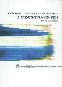 Afrique noire et dramaturgie contemporaine : le syndrome Frankenstein - SylvieChalaye