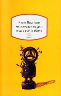 Ma Mercédès est plus grosse que la tienne - NkemNwankwo