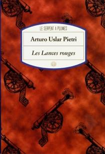Les lances rouges - ArturoUslar Pietri