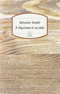 A l'équinoxe et au-delà - SôsekiNatsume