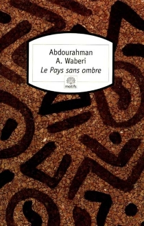 Le pays sans ombre - Abdourahman A.Waberi