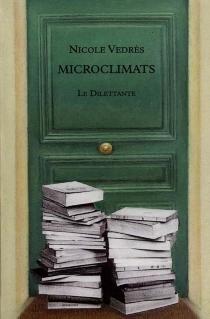 Microclimats : chroniques choisies - NicoleVédrès