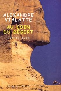 Au coin du désert : Egypte, 1938 - AlexandreVialatte