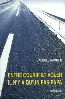 Entre courir et voler, il n'y a qu'un pas, papa - JacquesGamblin
