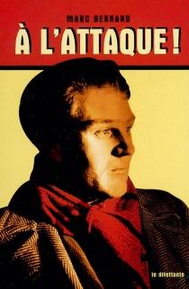 A l'attaque ! : recueil d'articles - MarcBernard