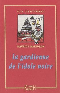 La gardienne de l'idole noire - MauriceMaindron