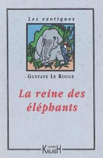 La reine des éléphants - GustaveLe Rouge