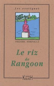 Le riz de Rangoon - FrédéricMarinacce